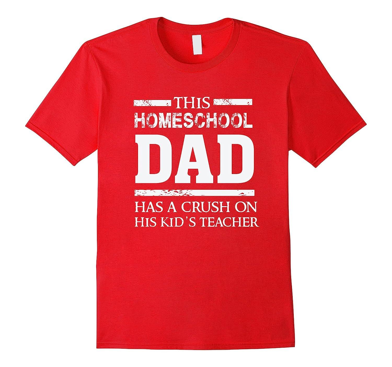 This homeschool Dad has a crush on his kids teacher t shirt-TH