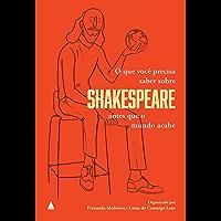 O que você precisa saber sobre Shakespeare antes que o mundo acabe