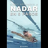 Cómo aprender a nadar en 5 pasos: Los mejores ejercicios para aprender a nadar por tu cuenta de una manera rápida y sencilla (Natación nº 1)