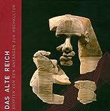 Das alte Reich: Ägypten von den Anfängen zur Hochkultur
