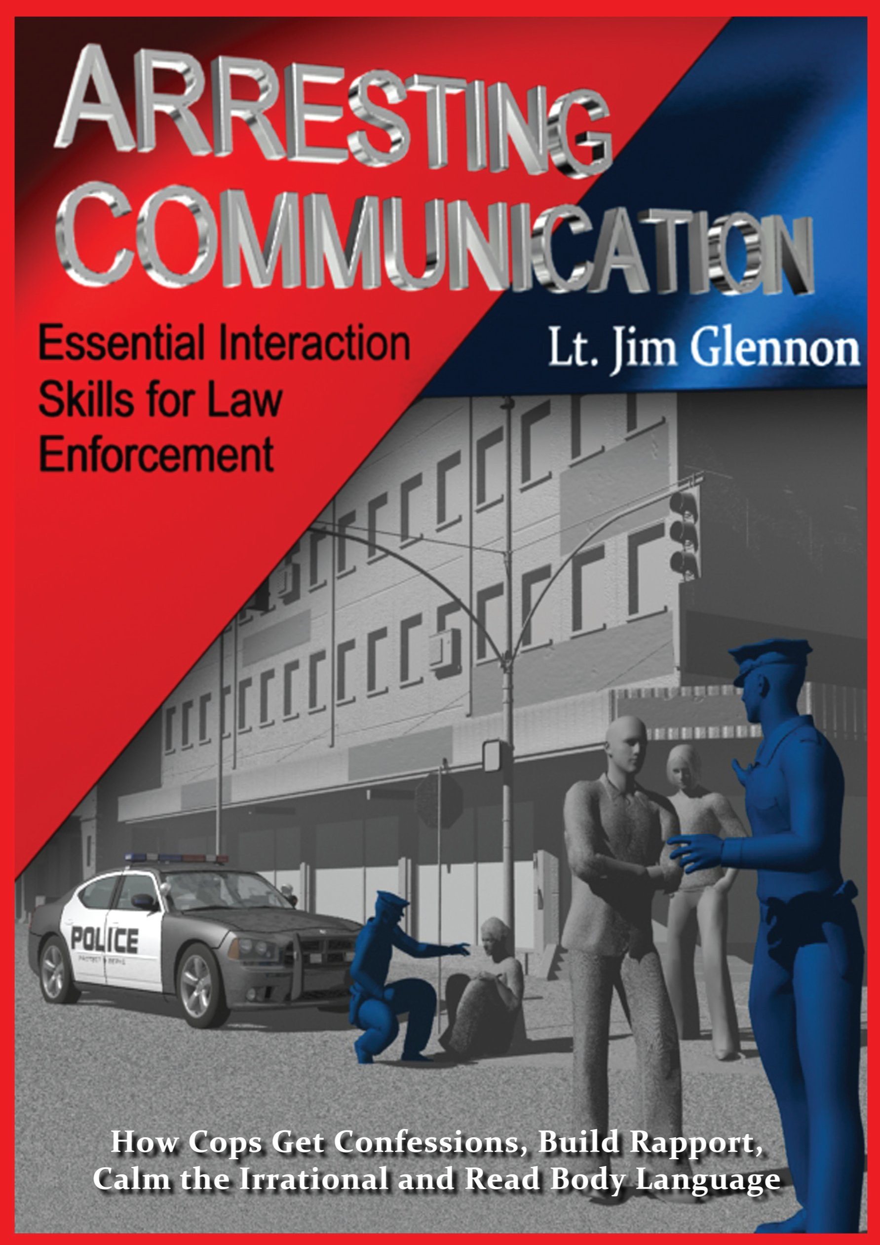 Arresting Communication: Essential Interaction Skills for Law Enforcement Paperback – 2010 Jim Glennon B00RWQKPMI