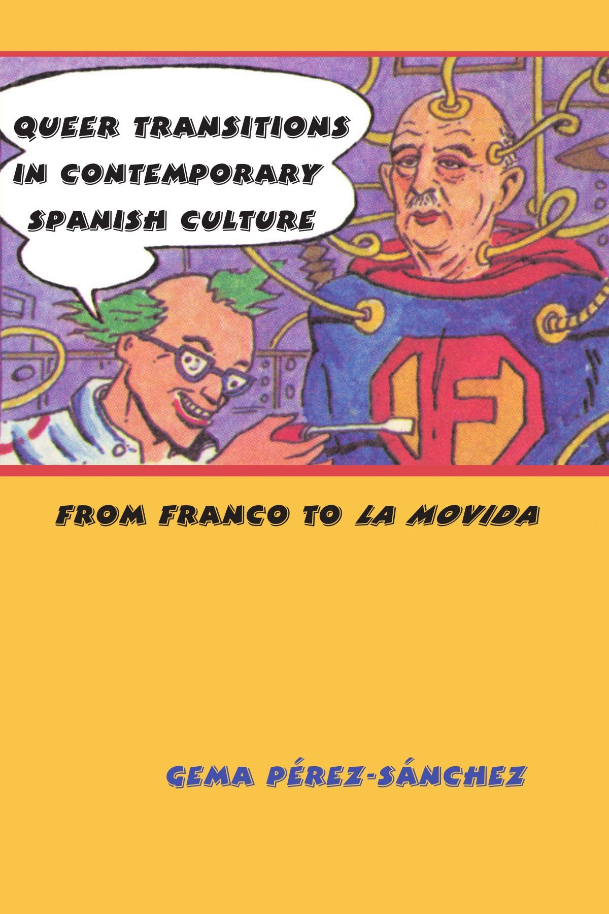 Queer Transitions in Contemporary Spanish Culture: From Franco to LA MOVIDA (SUNY series in Latin American and Iberian Thought and Culture) PDF