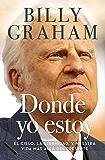 Donde yo estoy: El cielo, la eternidad, y nuestra vida más allá del presente (Spanish Edition)