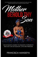 Mother Behold Thy Son: One Woman's Journey to Dismantle Patriarchy and Live a Life of Equality,Love and Freedom Kindle Edition