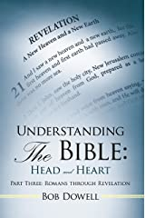 Understanding the Bible: Head and Heart: Part Three: Romans Through Revelation (Understanding the Bible Head and Heart Book 3)