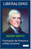 LIBERALISMO - Adam Smith: Formação de Preços e a Mão invisível (Coleção Economia Política)