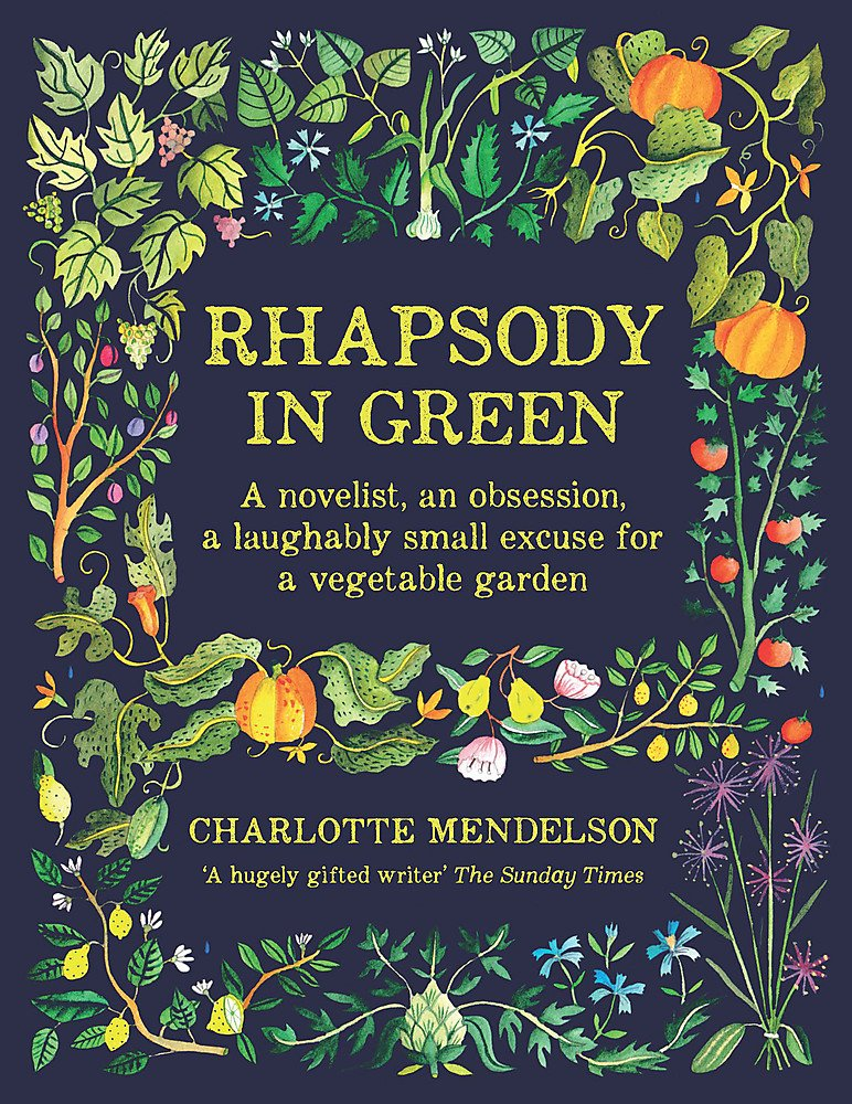 Rhapsody In Green  A Novelist An Obsession A Laughably Small Excuse For A Garden