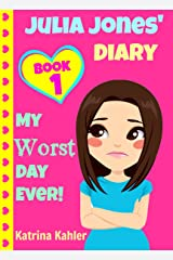 JULIA JONES - My Worst Day Ever! - Book 1: Diary Book for Girls aged 9 - 12 (Julia Jones' Diary) Kindle Edition