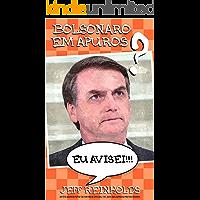 BOLSONARO EM APUROS? EU AVISEI!!! (A Saga Bolsonaro Livro 1)