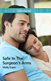 Mills & Boon : Safe In The Surgeon's Arms