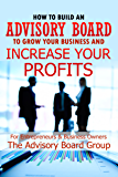 HOW TO BUILD AN ADVISORY BOARD TO GROW YOUR BUSINESS AND INCREASE YOUR PROFITS