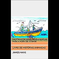 HISTÓRIAS DE BONS PENSAMENTOS PARA A HORA DE DORMIR: LIVRO DE HISTÓRIAS ANIMADAS (Portuguese Edition)
