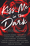 Kiss Me in the Dark Anthology : A Taste of Dark Romance