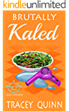 Brutally Kaled: A Breezy Spoon Diner Cozy Mystery (The Breezy Spoon Diner Mysteries Book 2)