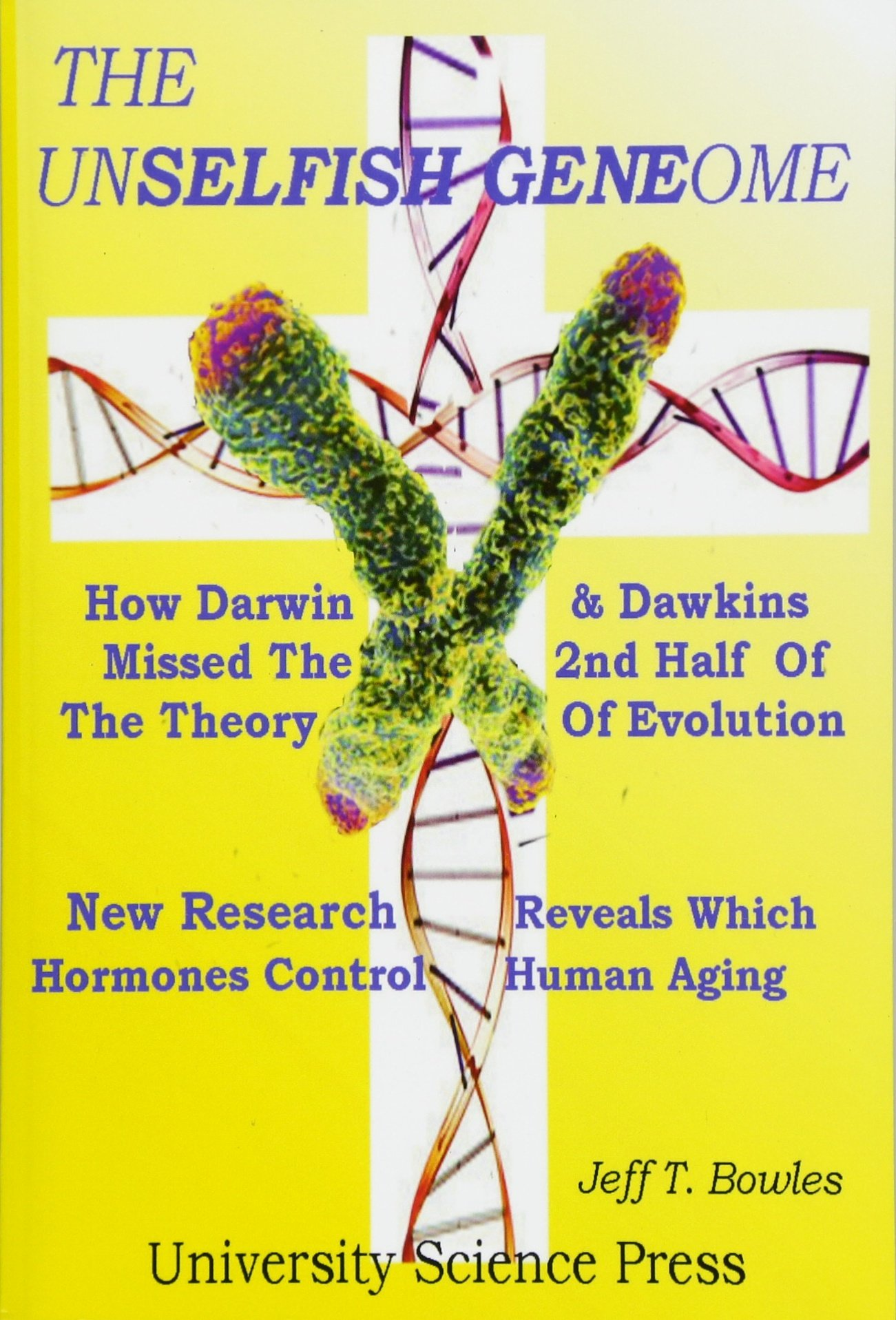 The Unselfish Genome-How Darwin & Dawkins Missed The 2nd Half Of The Theory  Of Evolution: New Research Reveals The Hormones That Control Human Aging:  Jeff ...