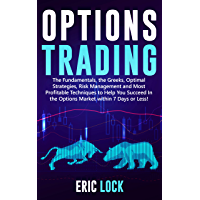 Options Trading: The Fundamentals, The Greeks, Optimal Strategies, Risk Management And Best Profitable Techniques To Help You Succeed In The Options Market Within 7 Days Or Less! (English Edition)