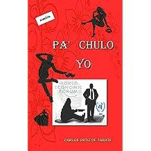 PA CHULO YO (Spanish Edition) Feb 12, 2018