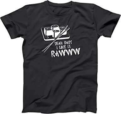 Ya Baby I Like It Raw Sushi  Funny Foodie Humor Black Basic Men/'s T-Shirt