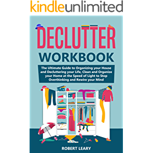 Declutter Workbook: The Ultimate Guide to Organizing your House and Decluttering your Life, Clean and Organize your Home…