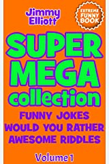Super Mega Collection: Funny Jokes, Would You Rather, Awesome Riddles - This is an Extreme Funny Book (no MEME book) Kindle Edition