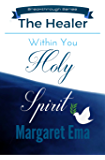 Holy Spirit the HEALER within You - Your key to Health and healthy Living: He will show you your rights in God!