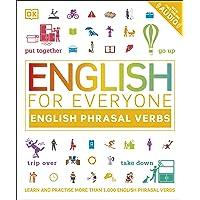 English for Everyone: English Phrasal Verbs: Learn and Practise More Than 1,000 English Phrasal Verbs