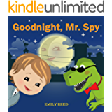 Goodnight, Mr.Spy: (Bedtime story about a Boy and his Toy Dinosaur, Picture Books, Preschool Books, Ages 3-8, Baby Books, Kids Book) (Bedtime Stories Book 1)