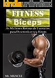 Fitness Bíceps: As Melhores Rotinas de Exercícios para Desenvolver seu Bíceps (Portuguese Edition)