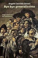 Bye bye generalissimo: Negli ultimi anni del franchismo (Genesis Times) (Italian Edition) Paperback