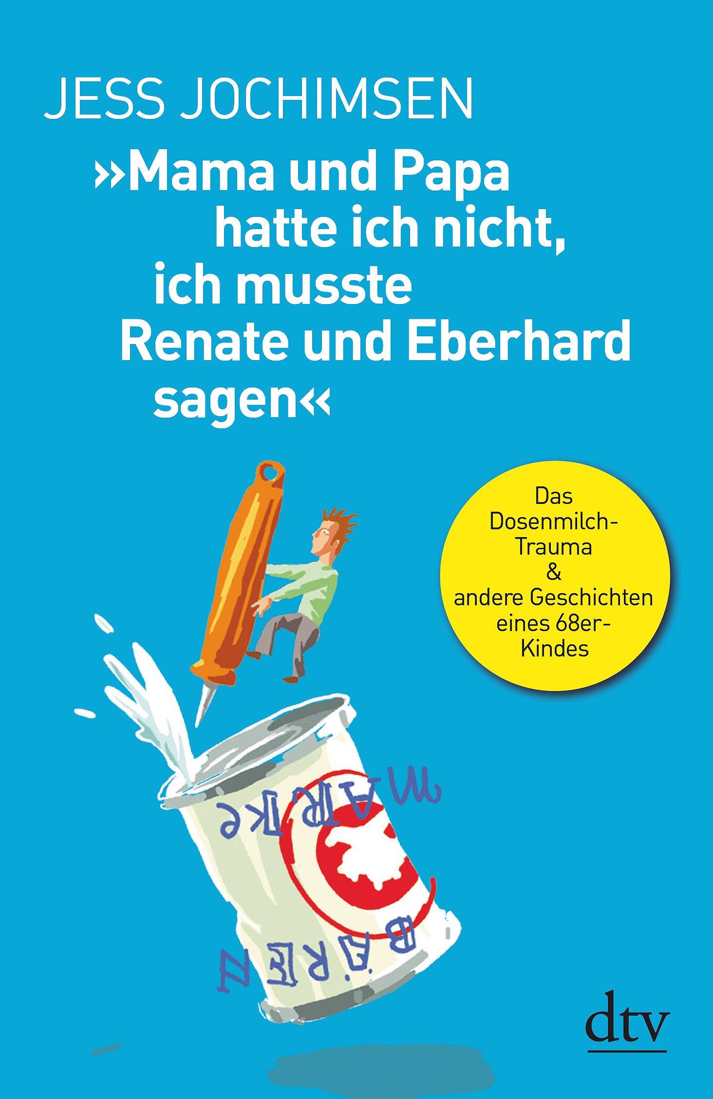 »Mama und Papa hatte ich nicht, ich musste Renate und Eberhard sagen«: Das Dosenmilch-Trauma & andere Geschichten eines 68er-Kindes