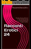 Racconti Erotici 24: Desideri amorosi, ambizioni carnali, libidine, lussuria, pensieri impudichi e sfrenati che fanno vibrare il corpo e l'anima...