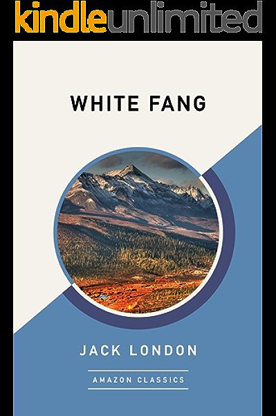 Amazon Com White Fang Amazonclassics Edition Ebook London Jack Kindle Store