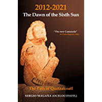 2012-2021: The Dawn of the Sixth Sun The Path of Quetzalcoatl: The Path of Quezalcoatl