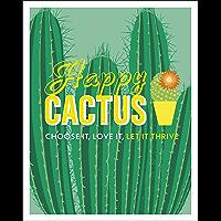 Happy Cactus: Choose It, Love It, Let It Thrive (Dk)