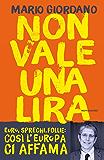 Non vale una lira: Euro, sprechi, follie: così l'Europa ci affama