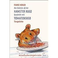 Am liebsten aß der Hamster Hugo Spaghetti mit Tomatensugo: Tiergedichte