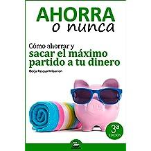 Ahorra o Nunca: Cómo ahorrar y sacar el máximo partido a tu dinero (Spanish Edition) Dec 1, 2016