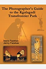The Photographer's Guide to the Kgalagadi Transfrontier Park Kindle Edition