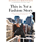 This is Not a Fashion Story: Taking Chances, Breaking Rules, and Being a Boss in the Big City (English Edition)