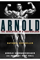 Arnold: The Education of a Bodybuilder Kindle Edition
