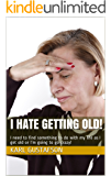 I Hate Getting Old!: I need to find something to do with myself as I get old, or I'm going to go crazy!