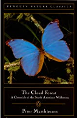Cloud Forest: A Chronicle of the South American Wilderness (Classic, Nature, Penguin) Kindle Edition