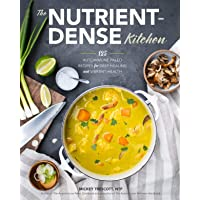 The Nutrient-Dense Kitchen: 125 Autoimmune Paleo Recipes for Deep Healing and Vibrant...