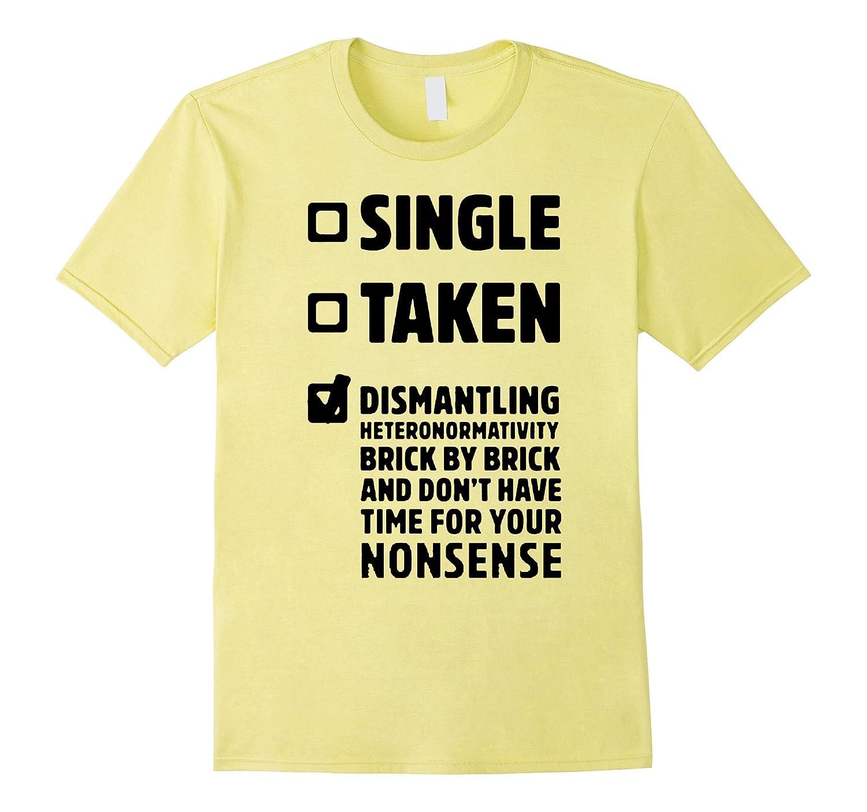 single taken dismantling lgbt lesbian gay love pride tshirts