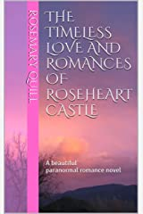 The Timeless Love and Romances of Roseheart Castle: A beautiful paranormal romance novel (The Roseheart Castle series, #1) Kindle Edition