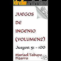 Juegos de Ingenio (Volumen2): Juegos:  51 - 100 (Juegos de ingenio para aventureros)