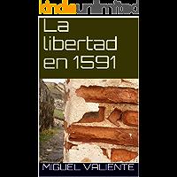 La libertad en 1591 (Trilogía de la libertad - I nº 1)