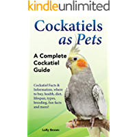 Cockatiels as Pets: Cockatiel Facts & Information, where to buy, health, diet, lifespan, types, breeding, fun facts and more! A Complete Cockatiel Guide