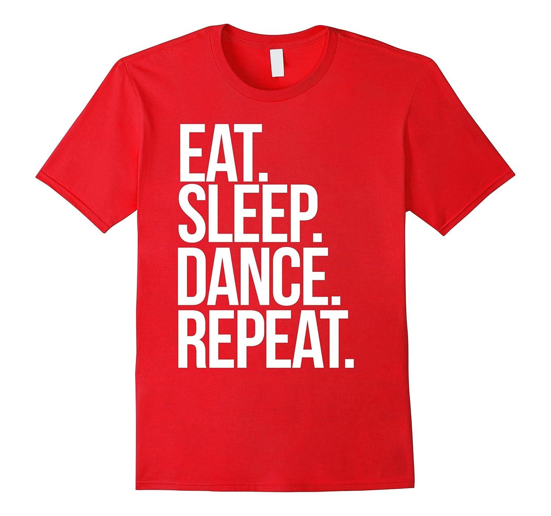 Eat. Sleep. Dance. Repeat. shirt for a dancer t-shirt-Art