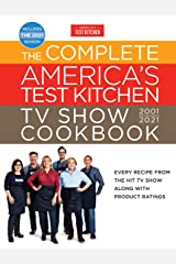 The Complete America's Test Kitchen TV Show Cookbook 2001-2021: Every Recipe from the HIt TV Show Along with Product Ratings Includes the 2021 Season (Complete ATK TV Show Cookbook) Kindle Edition